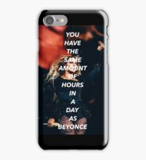 You Have The Same Amount Of Hours In A Day As Beyonce 2 iPhone Case/Skin
