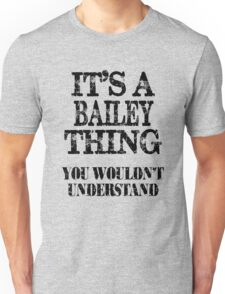 Its A Bailey Thing You Wouldnt Understand Funny Cute Gift T Shirt For Men Women Unisex T-Shirt