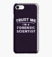 Trust Me I'm A Forensic Scientist iPhone Case/Skin