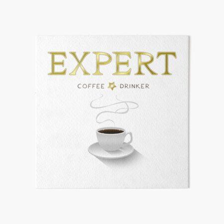 I'm an expert coffee drinker Art Board Print