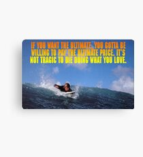 If you want the ultimate, you have to be willing to pay the ultimate price. Canvas Print