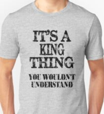 Its A King Thing You Wouldnt Understand Funny Cute Gift T Shirt For Men Women T-Shirt