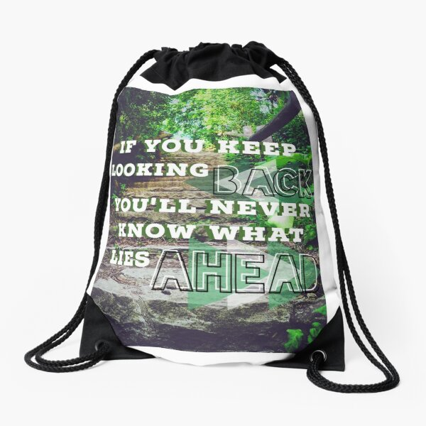 """""""If you keep looking back you'll never know what lies ahead"""" quote Drawstring Bag"""