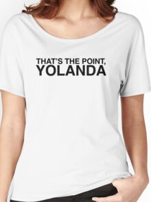 That's the Point, YOLANDA Women's Relaxed Fit T-Shirt