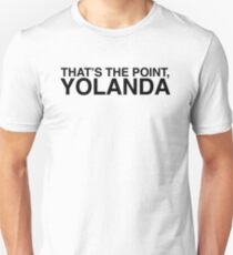 That's the Point, YOLANDA T-Shirt