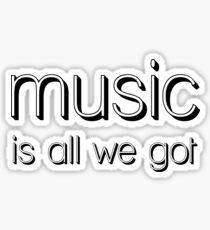 Music is all We Got Sticker