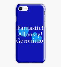 Fantastic, Allons-y, Geronimo! iPhone Case/Skin