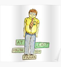 At Least You're Not Frank Poster
