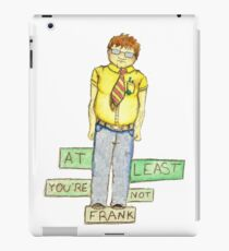 At Least You're Not Frank iPad Case/Skin