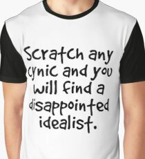 Scratch any cynic and you will find a disappointed idealist Graphic T-Shirt