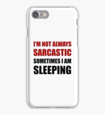 Always Sarcastic Sleeping iPhone Case/Skin