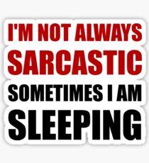 Always Sarcastic Sleeping Sticker