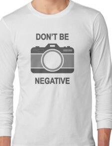 Don't Be Negative Photography Camera Capture Long Sleeve T-Shirt