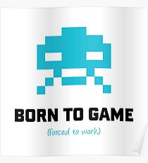 Born to Game Forced to Work Poster