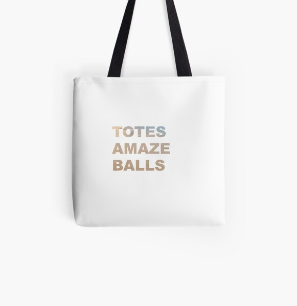 """That's like """"TOTES AMAZE BALLS All Over Print Tote Bag"""