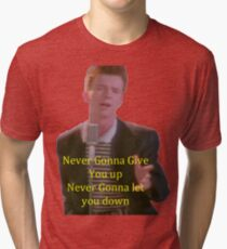 Never Gonna Give You Up Tri-blend T-Shirt