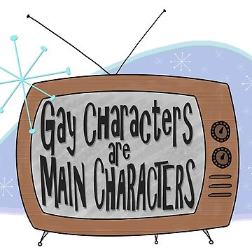 Gay Characters are Main Characters  by neutralghost