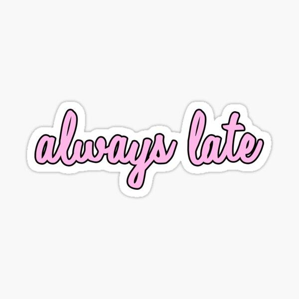 always late! Sticker