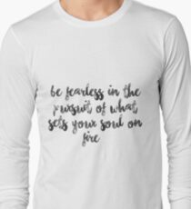 Be fearless in the pursuit of what sets your soul on fire Long Sleeve T-Shirt
