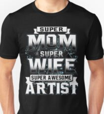 Super Mom, Super Wife, Super Awesome Artist T-Shirt