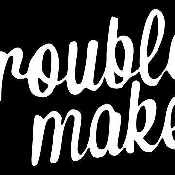 Trouble Maker by typogenix