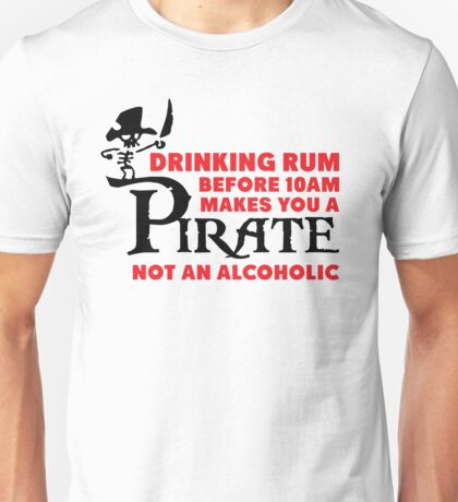 Drinking rum before 10am like a pirate Unisex T-Shirt