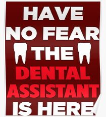 Have No Fear The Dental Assistant Poster