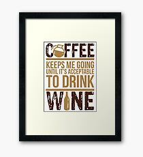 Coffee keeps me going until it's acceptable to drink wine Framed Print