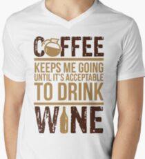 Coffee keeps me going until it's acceptable to drink wine T-Shirt