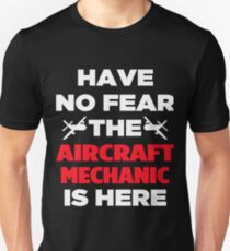 Have No Fear The Aircraft Mechanic Unisex T-Shirt