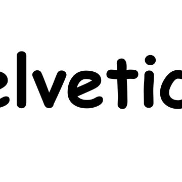Helvetica by nihilistmemes