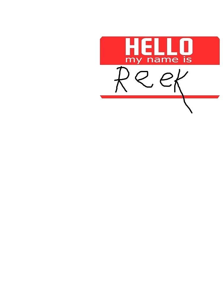 Hello, my name is Reek by PlopCulture