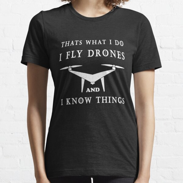 I Fly Drones & I know Things Essential T-Shirt