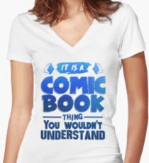 It Is A Comic Book Thing You Wouldn't Understand Women's Fitted V-Neck T-Shirt