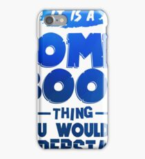 It Is A Comic Book Thing You Wouldn't Understand iPhone Case/Skin