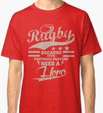 RUGBY!   EVEN FOOTBALLERS NEED HEROES! Classic T-Shirt