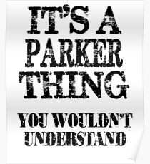 Its A Parker Thing You Wouldnt Understand Funny Cute Gift T Shirt For Men Women Poster