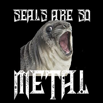 seals are metal by antichrist666