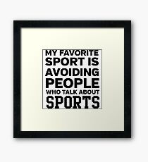 My favorite sport is avoiding people who talk about sports Framed Print