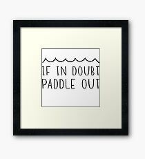 If in doubt paddle out Framed Print