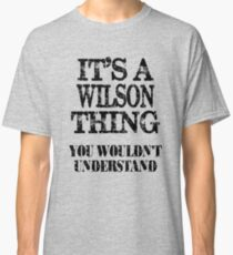 Its A Wilson Thing You Wouldnt Understand Funny Cute Gift T Shirt For Men Women Classic T-Shirt
