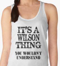 Its A Wilson Thing You Wouldnt Understand Funny Cute Gift T Shirt For Men Women Women's Tank Top