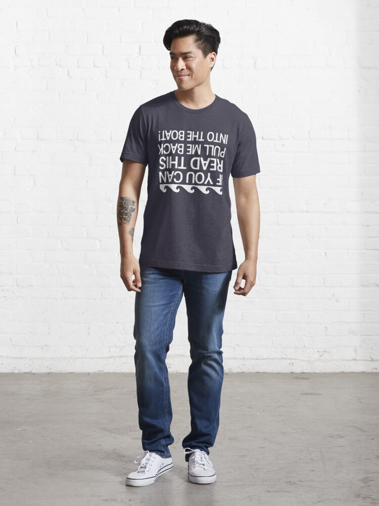Alternate view of If you can read this pull me back into the boat Essential T-Shirt