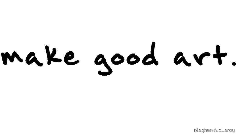 Make Good Art by Meghan McLeroy