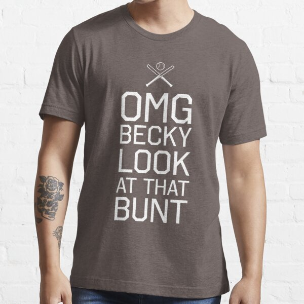 OMG becky. Look at that bunt Essential T-Shirt