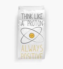 Think Like a Proton, Always Positive :) Duvet Cover
