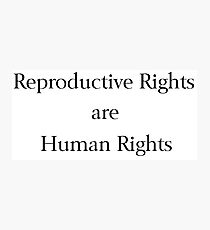 Reproductive Rights are Human Rights Photographic Print
