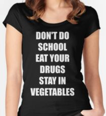 Don't do school eat your drugs stay in vegetables Women's Fitted Scoop T-Shirt