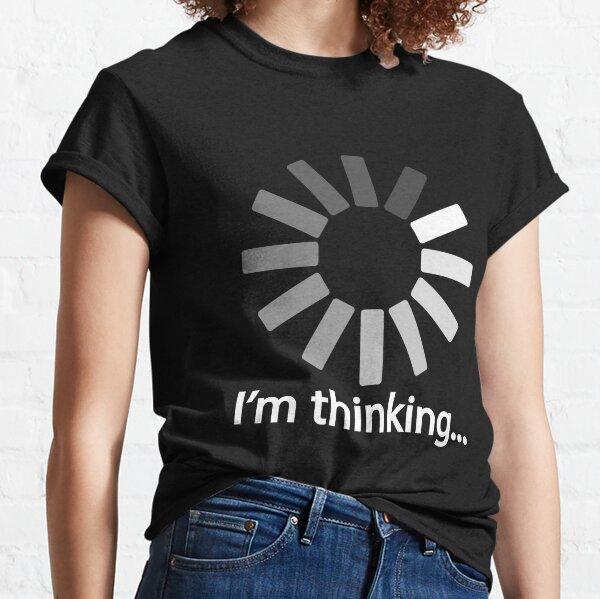 I am Thinking T-shirt Loading Graphic Computer Tshirt Classic T-Shirt
