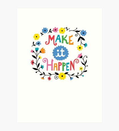 Make it Happen Art Print